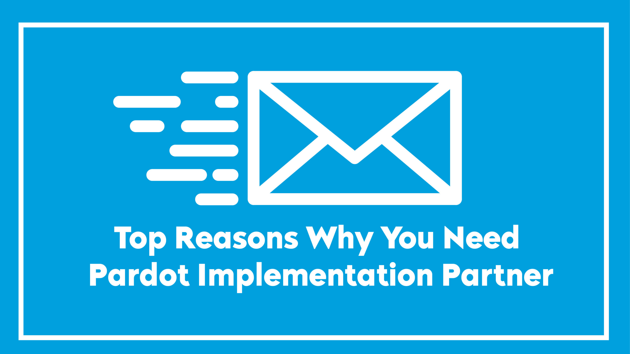 Top Reasons Why You Need Pardot Implementation Partner - divssfdc.com
